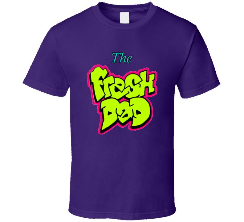 The Fresh Dad Fresh Prince Parody T Shirt