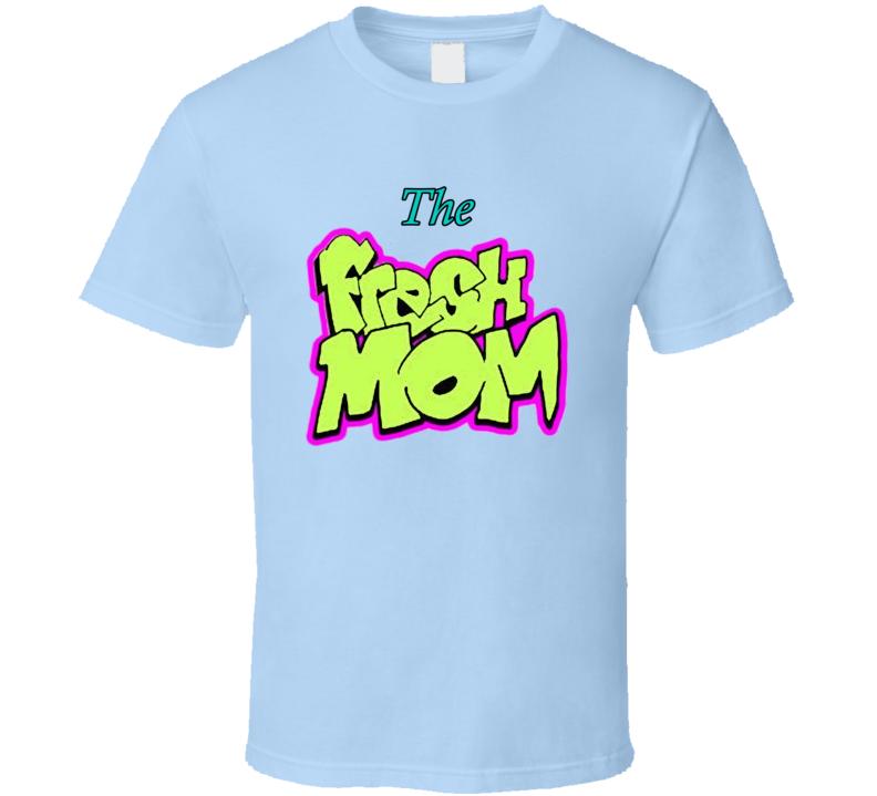 The Fresh Mom Fresh Prince Parody T Shirt