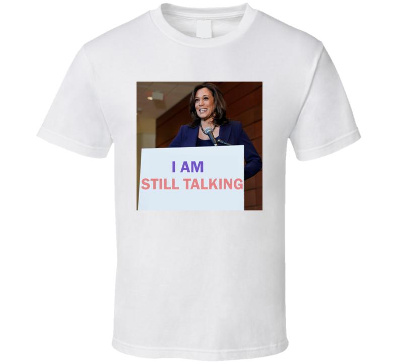 Kamala Harris I Am Still Talking T Shirt