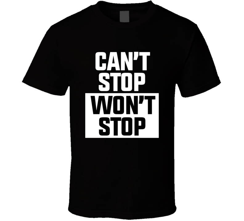 Can't Stop Won't Stop T Shirt