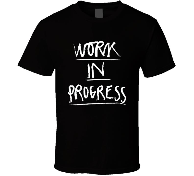 Work In Progress T Shirt