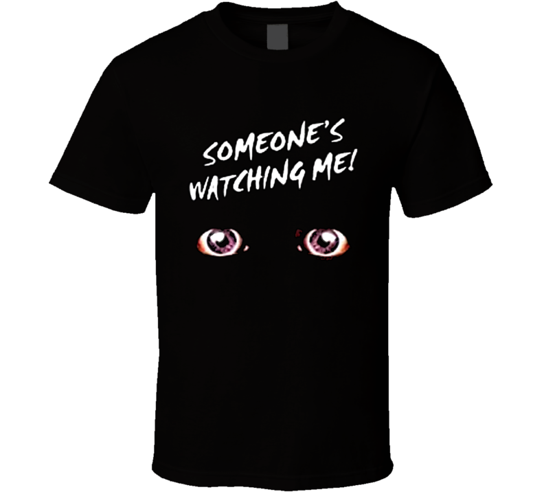 Somebody Is Watching Me T Shirt