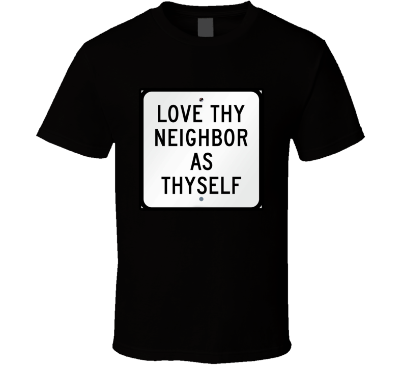 Love Thy Neighbor As Thyself Command T Shirt