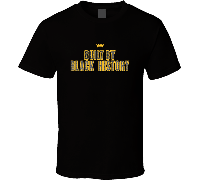 Built By Black History Proudly Black T Shirt