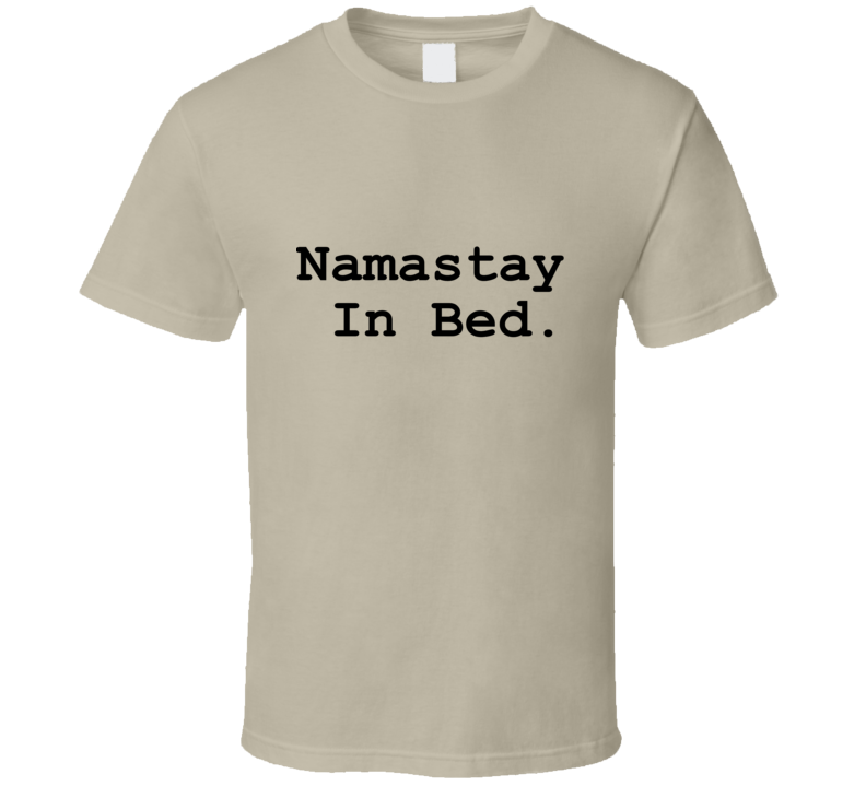 Namastay In Bed T- Shirt