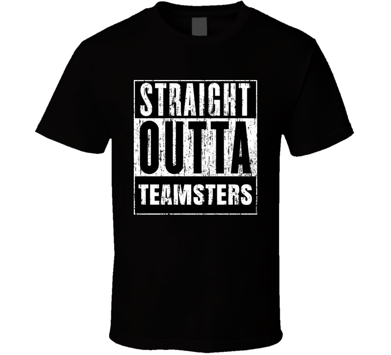Straight Outta Teamsters Unions Cool Movie Parody T Shirt