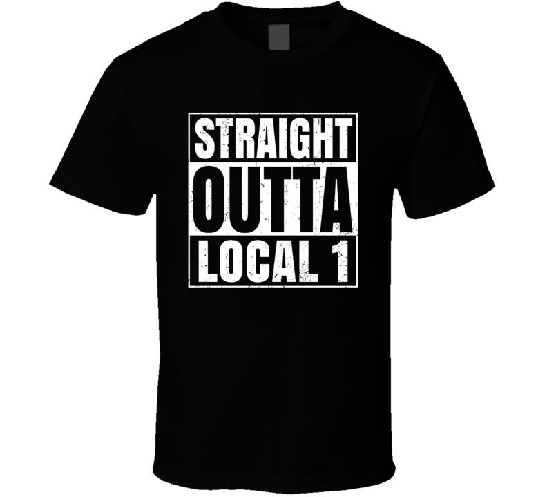 Straight Outta Local 1 Labor Union Local Support T Shirt