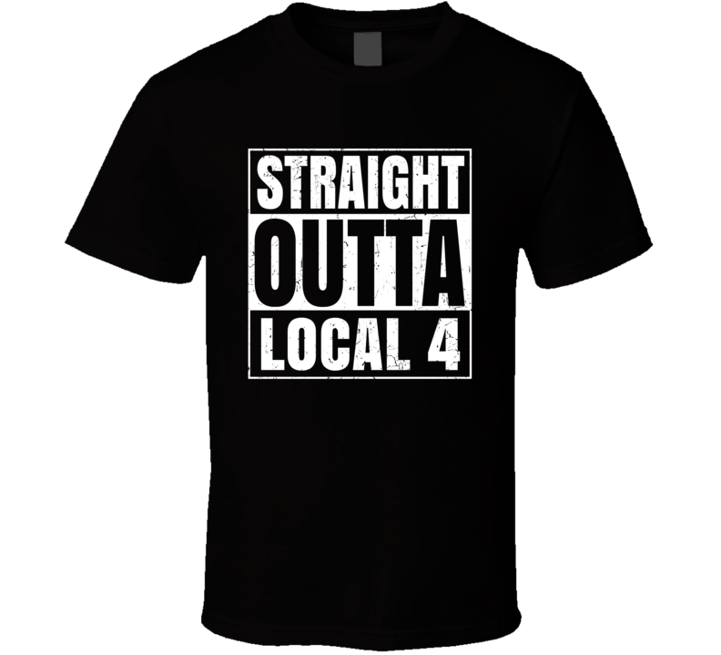 Straight Outta Local 4 Union Local Support T Shirt