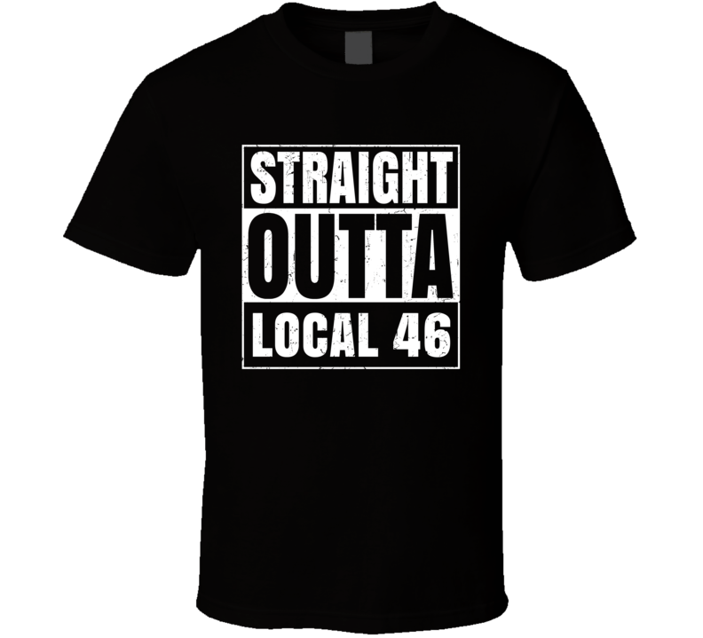 Straight Outta Local 46 Union Local Support T Shirt