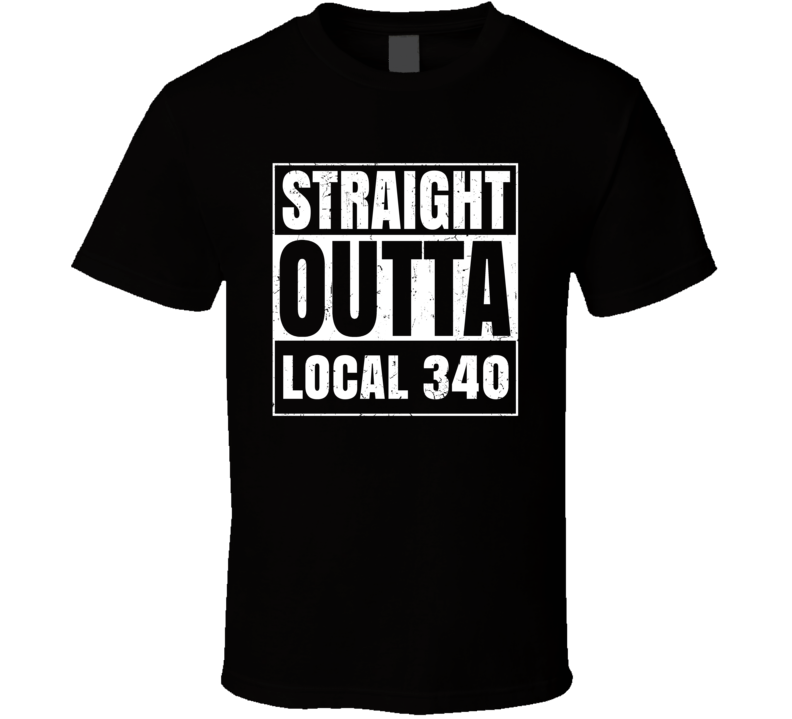 Straight Outta Local 340 Union Local Support T Shirt