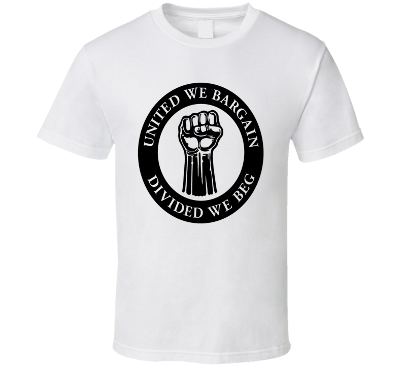 Union Strong Divided we Beg Collective Bargaining Support T Shirt