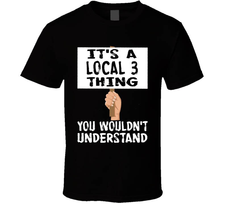 It's A Local 3 Thing You Wouldn't Understand Union Support T Shirt