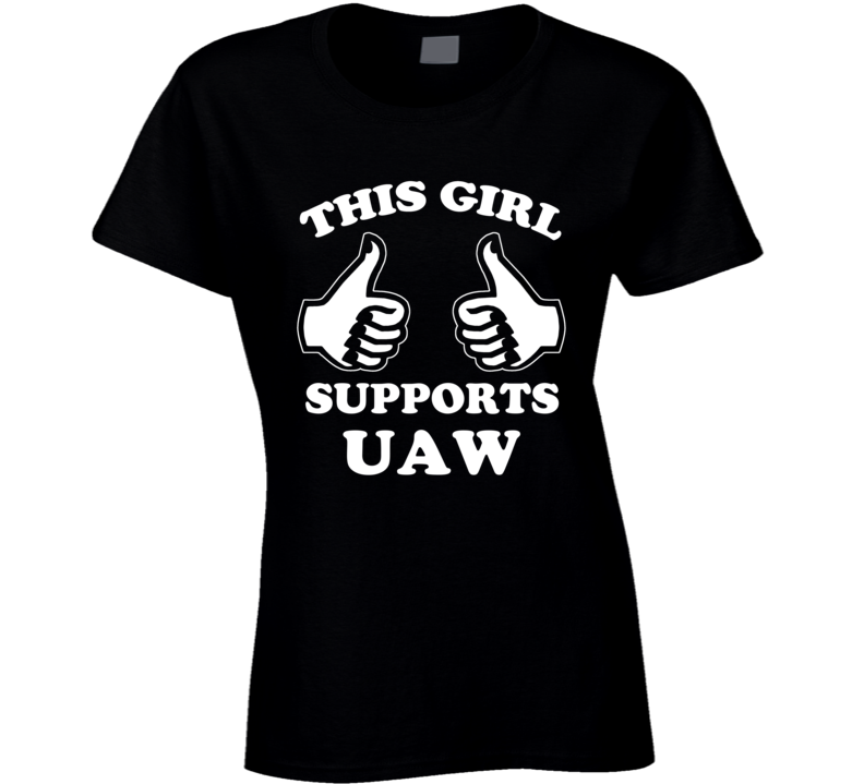 This Girl Supports UAW Union T Shirt
