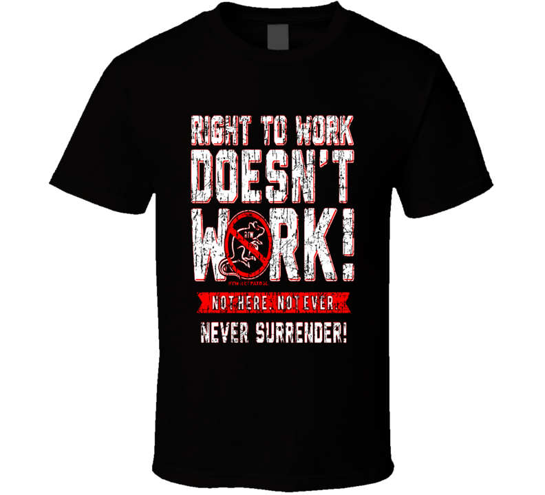 Right To Work Doesn't Work Pro Labor Pro Union T Shirt