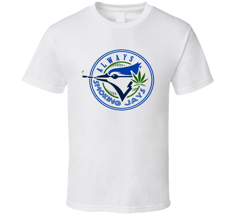 Always Smoking Jays Weed 420 Toronto Baseball Club Parody T Shirt
