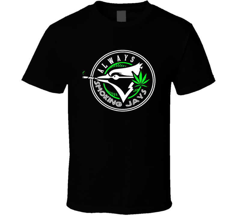 Always Smoking Jays 420 Weed Toronto Legalization Baseball Club Parody T Shirt