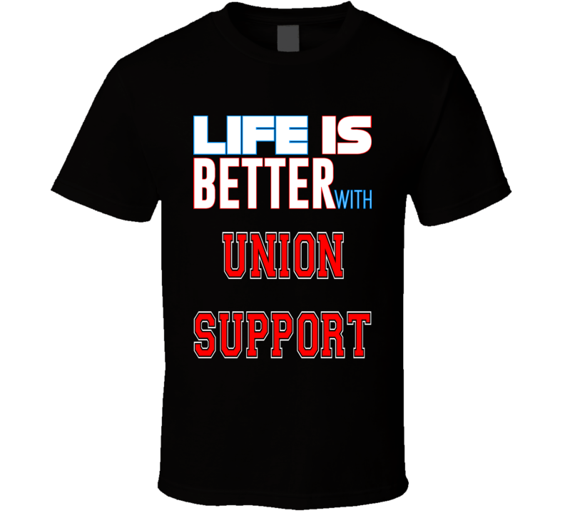 Pro Union Support Life Is Better With Fun Fan T Shirt
