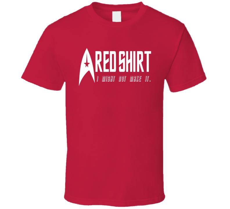 Star Trek Starfleet Red Shirt I Might Not Make It. Fun Fan Red T Shirt