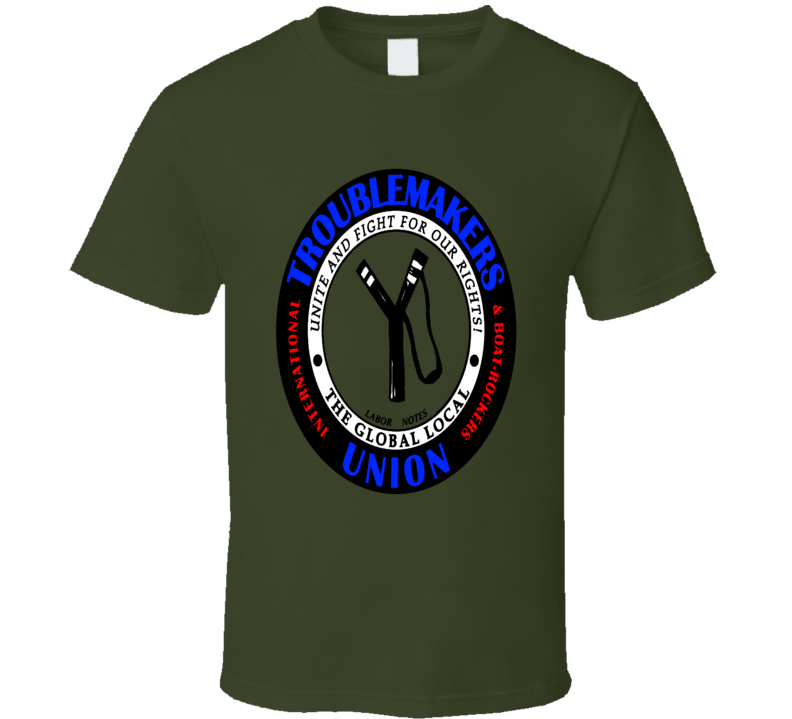 Troublemakers Union And Boat Rockers Global Local Pro Union Fun Fan T Shirt