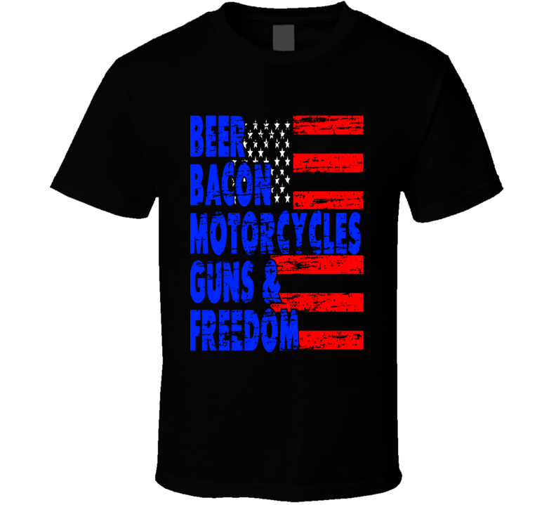 Beer Bacon Motorcycles Guns And Freedom Pro America Usa Fan T Shirt