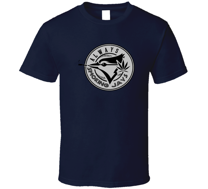 Always Smoking Jays Weed 420 Toronto Baseball Club Parody Cool Fan T Shirt