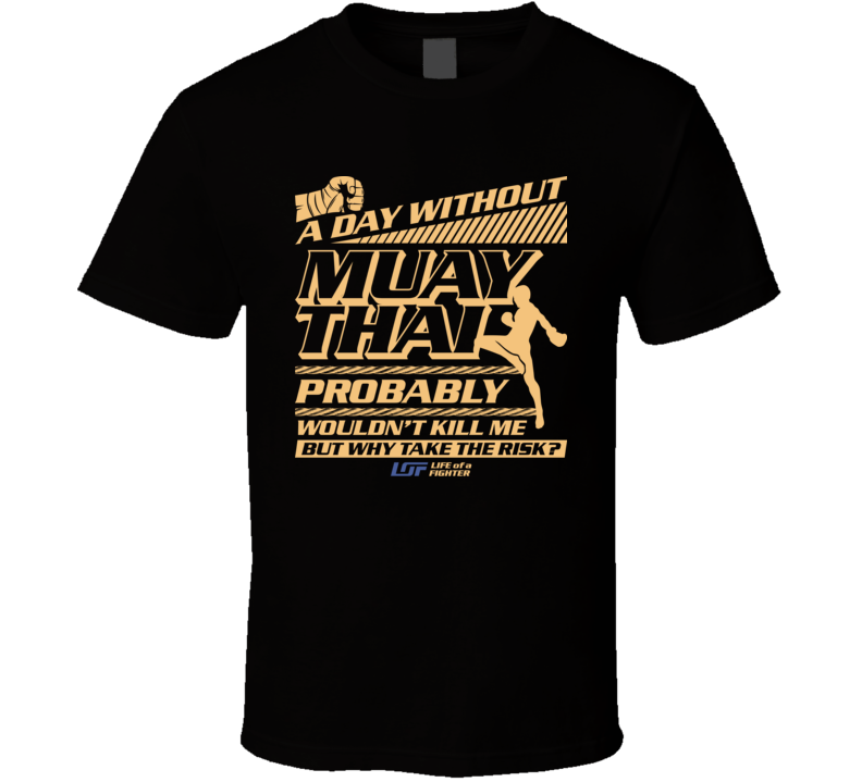 A Day Without Muay Thai Probably Wouldn't Kill Me MMA Fighter Striker Classic T Shirt