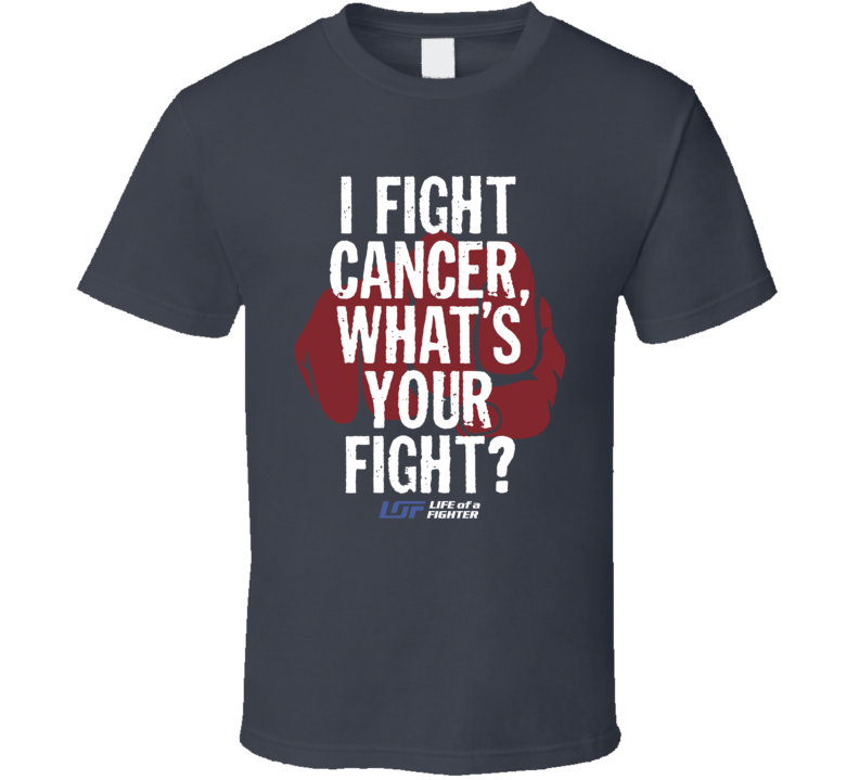 I Fight Cancer What's Your Fight Fighter MMA Classic T Shirt
