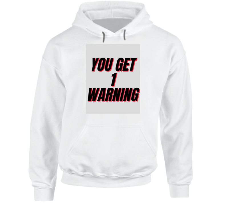 You Get 1 Warning Hoodie