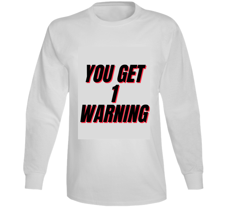 You Get 1 Warning Long Sleeve