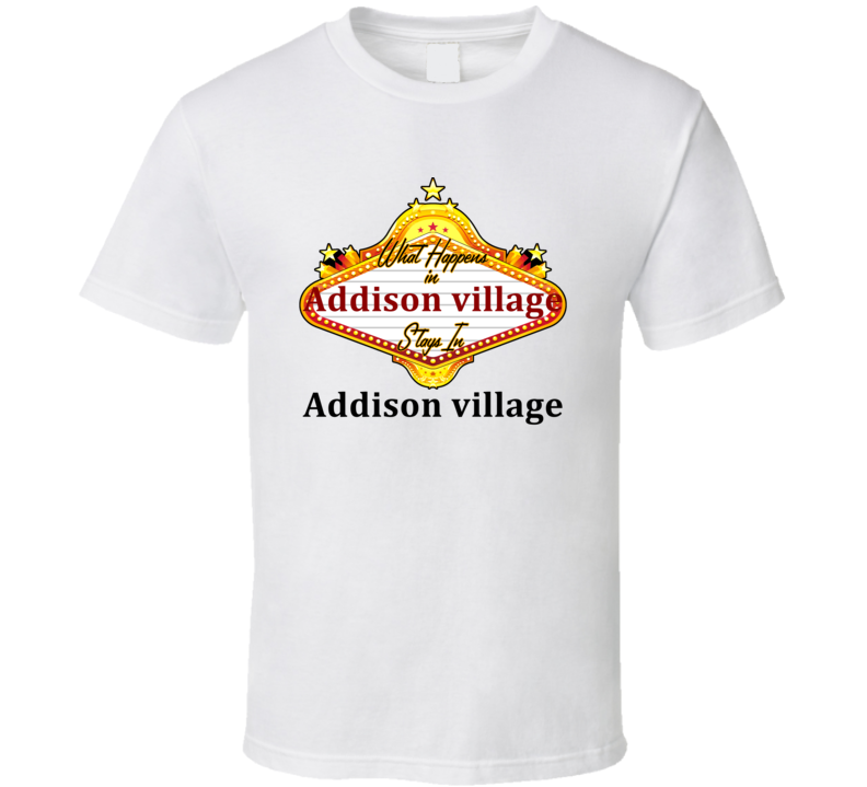 Addison village What Happens in Vegas Parody Funny Custom T Shirt