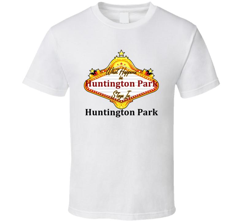 Huntington Park What Happens in Vegas Parody Funny Custom T Shirt