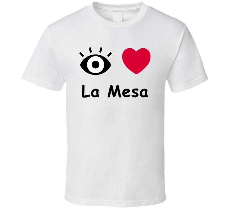 La Mesa I Love La Mesa Custom T Shirt