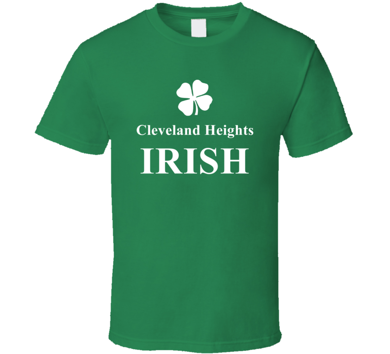 Cleveland Heights My Irish Town Cleveland Heights Custom T Shirt