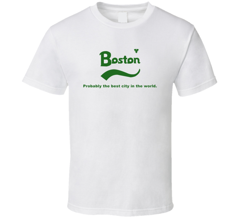 Boston Probably The Best City In The World Carlsberg Beer Slogan T Shirt