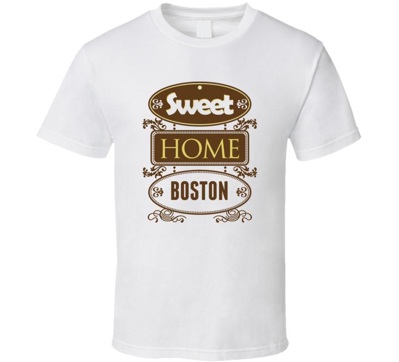 Sweet Home Boston T Shirt