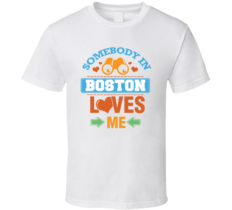 Somebody In Boston Loves Me T Shirt
