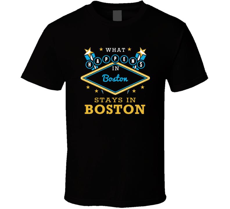 What Happens In Boston Stays In Boston Vegas Parody T Shirt