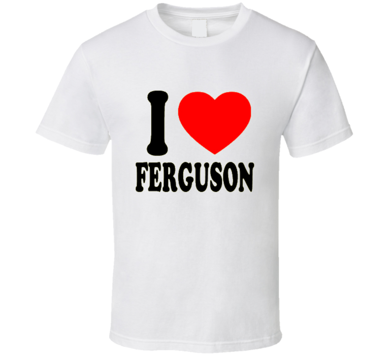 I love Ferguson T Shirt