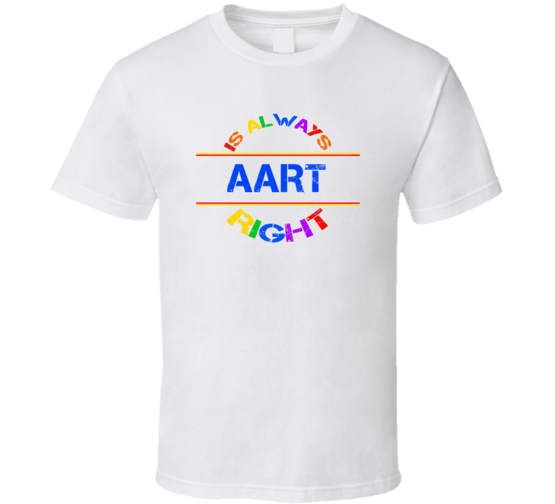 Aart Is Always Right Name Funny Pride T Shirt
