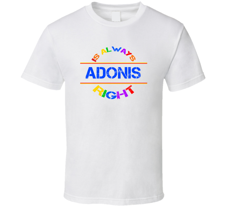 Adonis Is Always Right Name Funny Pride T Shirt