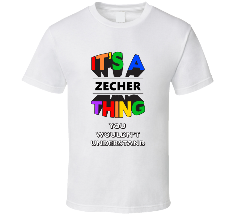 Its A Zecher Thing You Wouldnt Understand Last Name Pride T Shirt