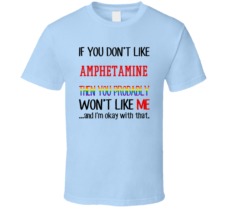 If You Don't Like Amphetamine You Won't Like Me Film Fan T Shirt