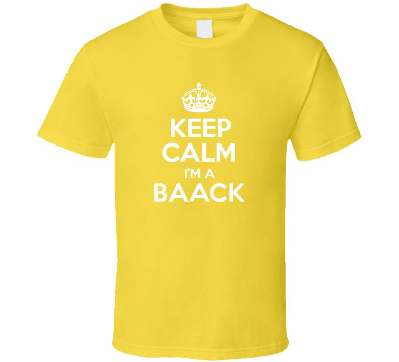 Keep Calm Im A Baack Last Name Pride T Shirt