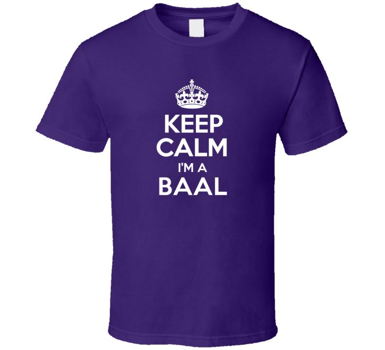 Keep Calm Im A Baal Last Name Pride T Shirt