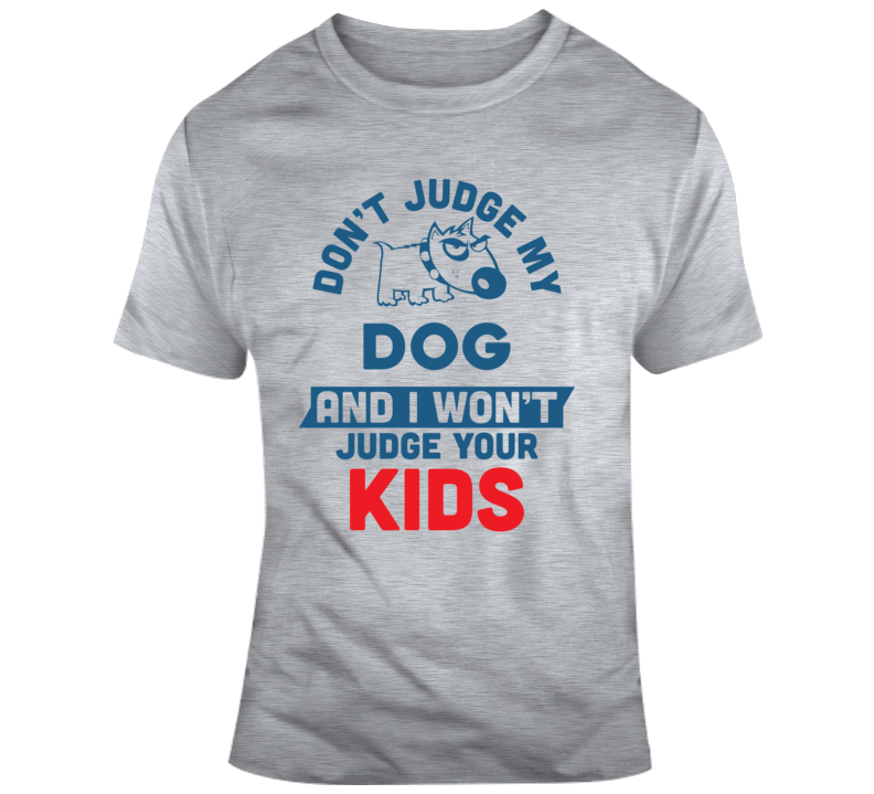 Don't Judge My - T Shirt