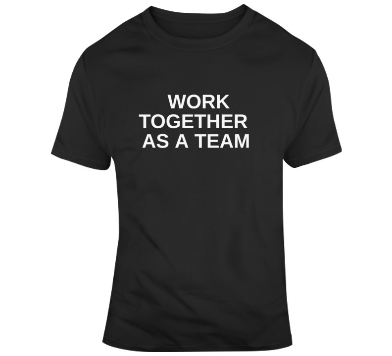 Work Together As A Team T Shirt