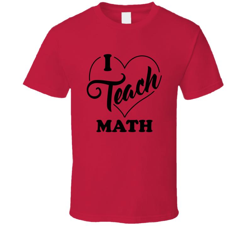 I Teach Math T Shirt
