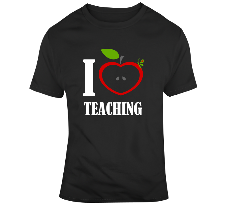 I Love Teaching- T Shirt