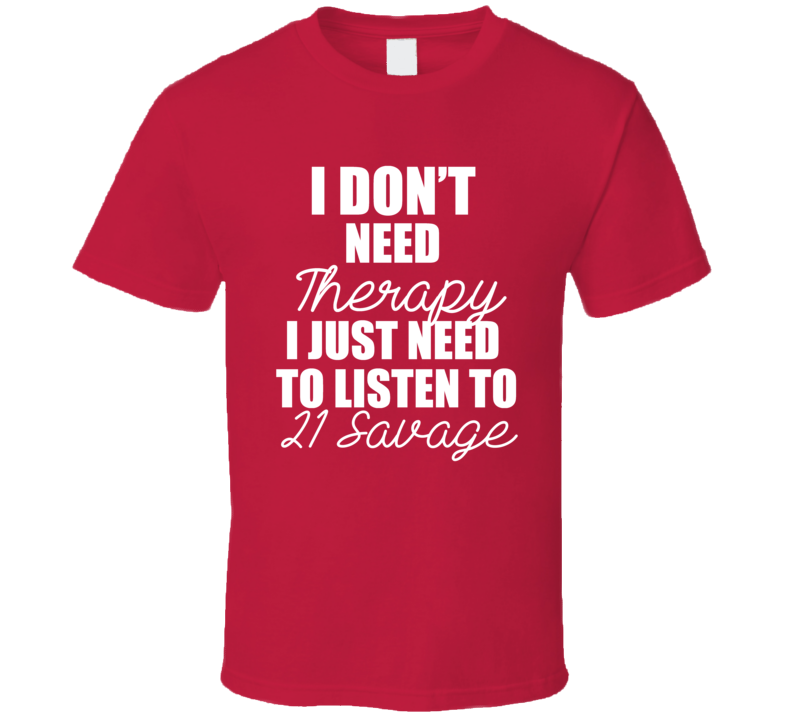 21 Savage Christmas.I Dont Need Therapy Just 21 Savage Cool Funny Christmas Gift T Shirt