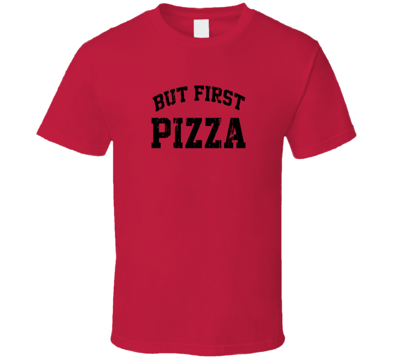 But First Pizza Cool Junk Food Lover Worn Look Funny T Shirt